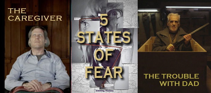5 STATES OF FEAR: The Caregiver & The Trouble with Dad