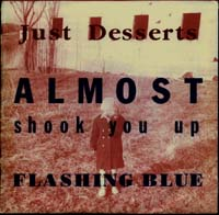 Just Desserts: Almost Shook You Up b/w Flashing Blue