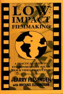 Low Impact Filmmaking: A Practical Guide to Environmentally Sound Film and Video Production