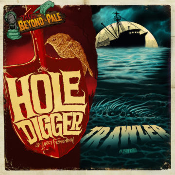"TALES FROM BEYOND THE PALE Vinyl: ""The Hole Digger"" & ""Trawler"""